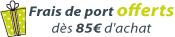 Frais de port offerts dès 85 euros d'achat